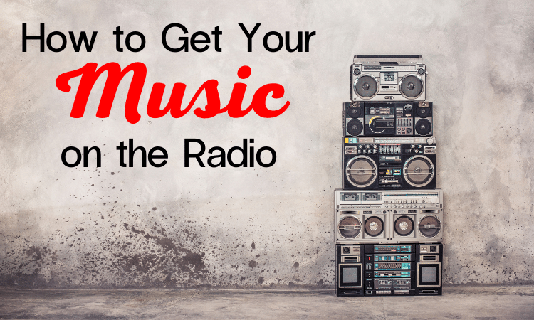 Whats the best way to get your music on the radio?
